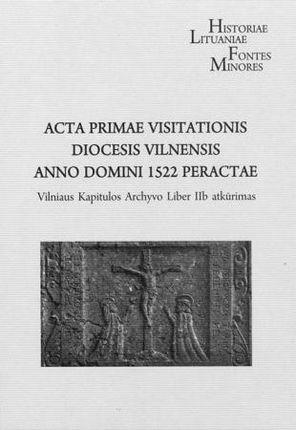 Acta primae Visitationis diocesis Vilnensis anno Domini 1522 peractae : Vilniaus Kapitulos archyvo Liber IIb atkūrimas