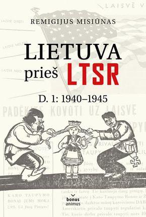 Lietuva prieš LTSR. D.1: 1940-1945