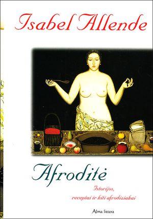 Afroditė. Istorijos, receptai ir kiti afrodiziakai