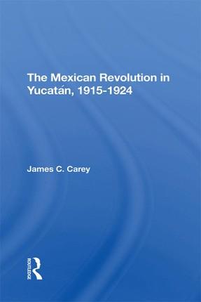 The Mexican Revolution In Yucatan, 1915-1924