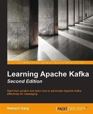Learning Apache Kafka - Second Edition