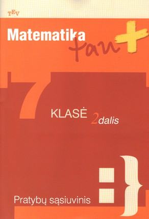 Matematika tau Plius. Pratybų sąsiuvinis 7 klasei. 2 dalis (2009)