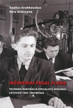Inžinieriai pagal planą: techninis mokymas ir specialistų rengimas Lietuvoje 1944–1990 metais