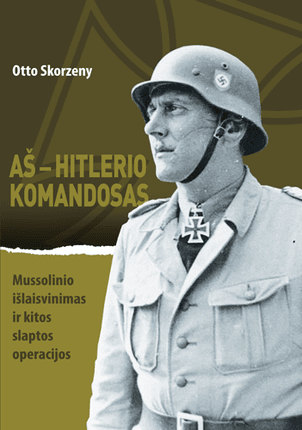 Aš – Hilterio komandosas: Mussolinio išlaisvinimas ir kitos slaptos operacijos