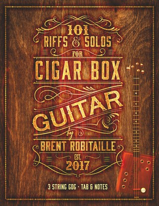 101 Riffs & Solos for Cigar Box Guitar: Essential Lessons for 3 String Slide Cigar Box Guitar