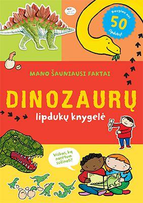 Mano šauniausi faktai. Dinozaurų lipdukų knygutė