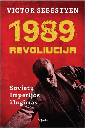 1989. Revoliucija. Sovietų imperijos žlugimas