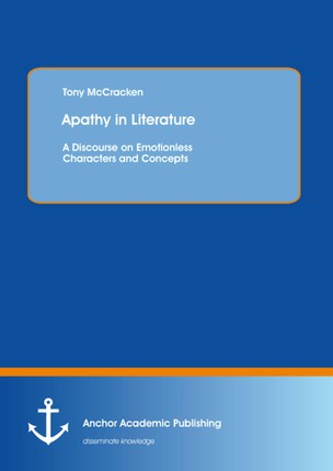 Apathy in Literature: A Discourse on Emotionless Characters and Concepts