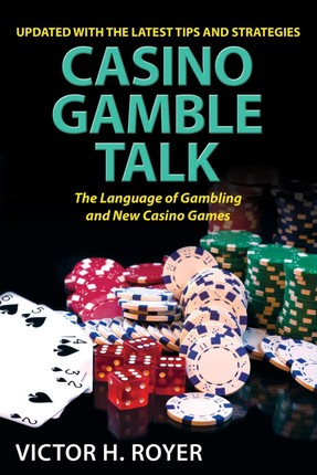 Casino Gamble Talk: The Language Of Gambling And The New Casino Game