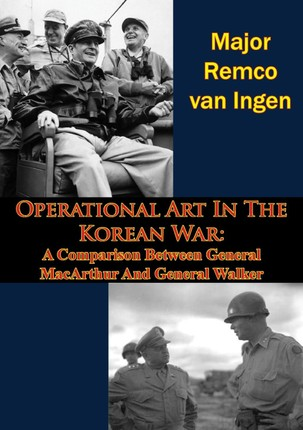 Operational Art In The Korean War: A Comparison Between General MacArthur And General Walker