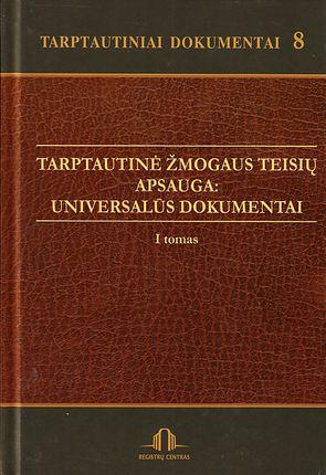 Tarptautinė žmogaus teisių apsauga. Universalūs dokumentai (I t.)