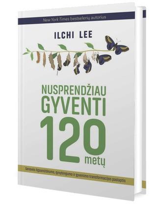 Nusprendžiau gyventi 120 metų: senovės ilgaamžiškumo, gyvybingumo ir gyvenimo transformacijos paslaptis