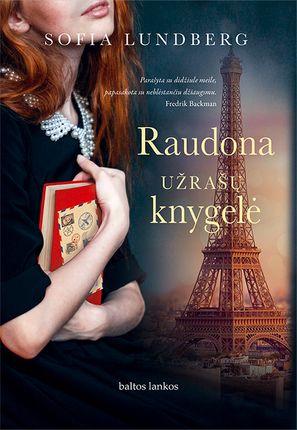 RAUDONA UŽRAŠŲ KNYGELĖ: jaudinantis pasakojimas apie draugystę, nuotykius, keliones, laimę, skausmą ir nepamirštamą didžiąją meilę