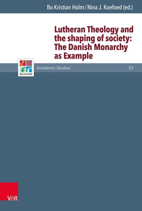 Lutheran Theology and the shaping of society: The Danish Monarchy as Example
