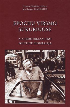 Epochų virsmo sūkuriuose: Algirdo Brazausko politinė biografija