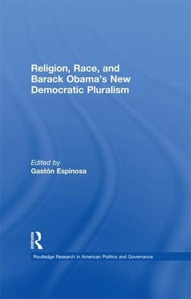 Religion, Race, and Barack Obama's New Democratic Pluralism