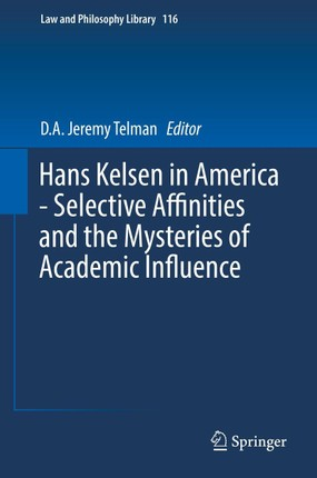 Hans Kelsen in America - Selective Affinities and the Mysteries of Academic Influence
