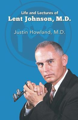 Life and Lectures of Lent Johnson, M. D.