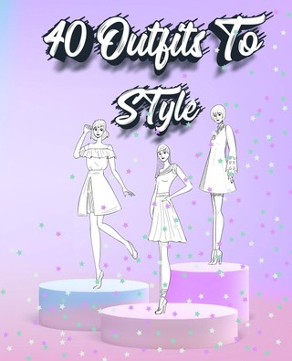 40 Outfits To Style