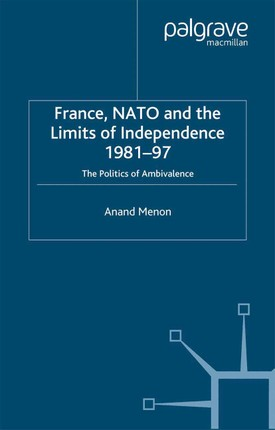 France, NATO and the Limits of Independence 1981-97