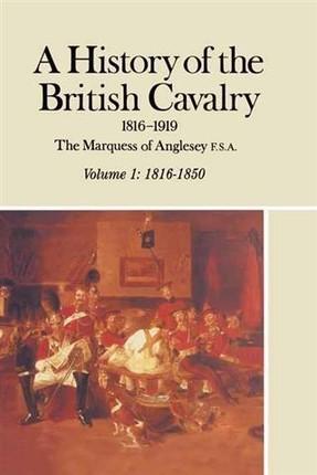 History of the British Cavalry 1816-1919