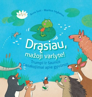 Drąsiau, mažoji varlyte! Trumpi ir šaunūs pasakojimai apie gyvūnus
