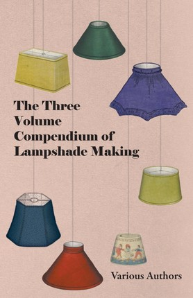 The Three Volume Compendium of Lampshade Making