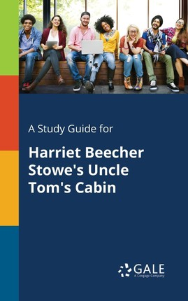 A Study Guide for Harriet Beecher Stowe's Uncle Tom's Cabin