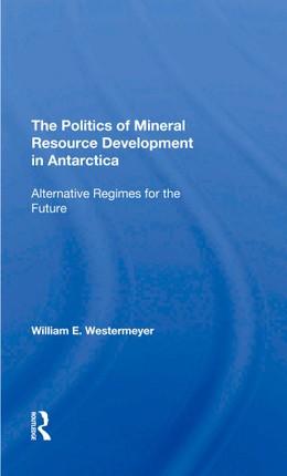 The Politics Of Mineral Resource Development In Antarctica