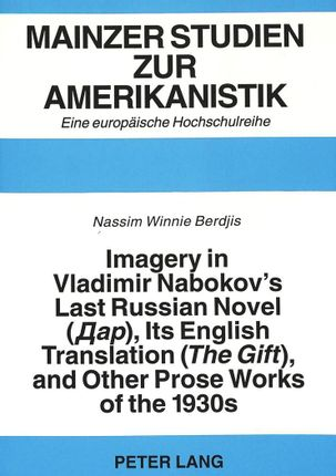 Imagery in Vladimir Nabokov's Last Russian Novel (Dar),- Its English Translation («The Gift»), and Other Prose Works of the 1930s