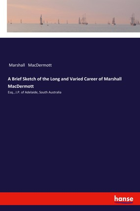 A Brief Sketch of the Long and Varied Career of Marshall MacDermott