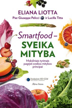 Smartfood – sveika mityba: moksliniais tyrimais pagrįsti sveikos mitybos principai