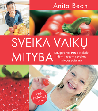 Sveika vaikų mityba: daugiau nei 100 patiekalų idėjų, receptų ir sveikos mitybos patarimų