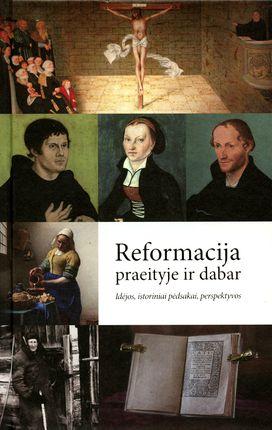 Reformacija praeityje ir dabar: idėjos, istoriniai pėdsakai, perspektyvos
