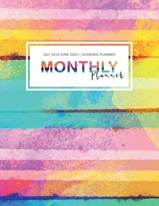 July 2019-June 2020 Monthly Planner: Academic Planner Monthly Calendar Schedule Agenda 52 Weekls Time Management Organizer Notebook Student School Sup