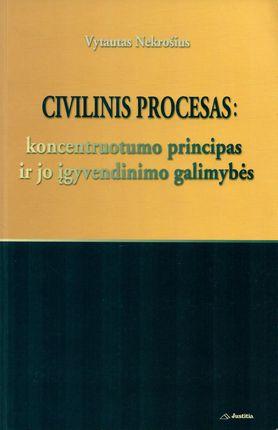 Civilinis procesas: koncentruotumo principas ir jo įgyvendinimo galimybės