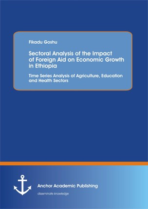 Sectoral Analysis of the Impact of Foreign Aid on Economic Growth in Ethiopia: Time Series Analysis of Agriculture, Education and Health Sectors