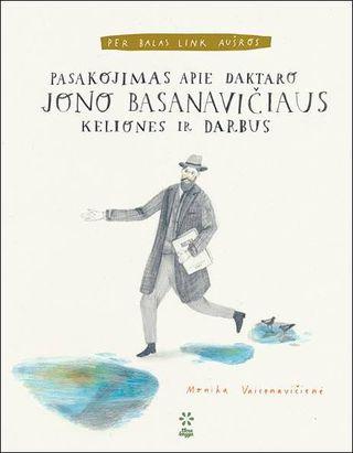 Per balas link aušros: pasakojimas apie daktaro Jono Basanavičiaus keliones ir darbus