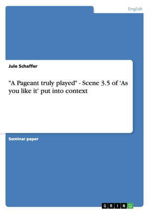 """A Pageant truly played"" - Scene 3.5 of 'As you like it' put into context"