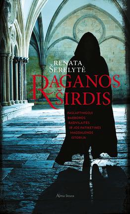 Raganos širdis: paslaptingoji Barboros Radvilaitės ir jos patikėtinės Magdalenos istorija