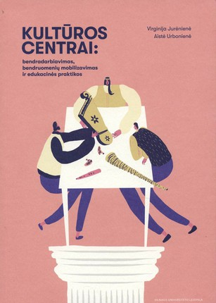 Kultūros centrai: bendradarbiavimas, bendruomenių mobilizavimas ir edukacinės praktikos