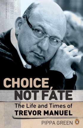 Choice Not Fate  The Life and Times of Trevor Manuel