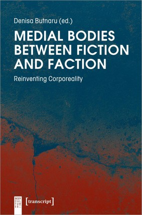 Medial Bodies between Fiction and Faction