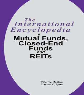 The International Encyclopedia of Mutual Funds, Closed-End Funds, and REITs