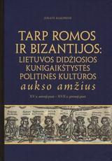 Tarp Romos ir Bizantijos: Lietuvos Didžiosios Kunigaikštystės politinės kultūros aukso amžius