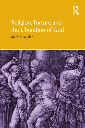 Religion, Torture and the Liberation of God
