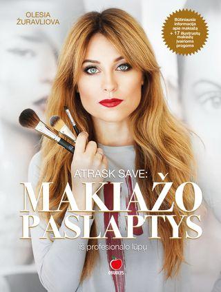 ATRASK SAVE. MAKIAŽO PASLAPTYS IŠ PROFESIONALŲ LŪPŲ. Sukurta ir pritaikyta Lietuvos moterų gymiui, akių spalvai + 17 iliustruotų žingsnis po žingsnio makiažo pamokų įvairioms progoms
