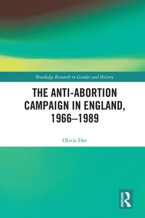 The Anti-Abortion Campaign in England, 1966-1989
