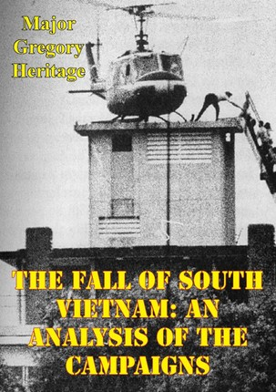 Fall Of South Vietnam: An Analysis Of The Campaigns
