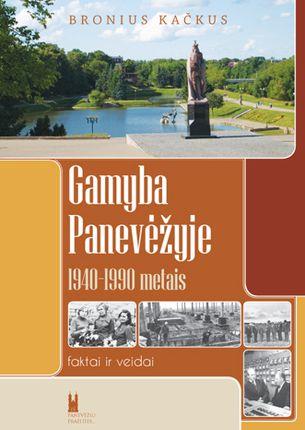 Gamyba Panevėžyje 1940-1990m. Faktai ir veidai